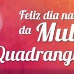 9 de Outubro - Dia Nacional da Mulher Quadrangular