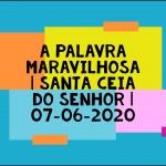 A Palavra Maravilhosa | Santa Ceia do Senhor | Pastor Zito da Silva | 07 de Junho de 2020