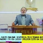 Esforça-te e tenha bom ânimo | Culto Online | Pastor Zito da Silva | 14 de Junho de 2020
