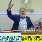 Um Jogo de Chaves | Culto On-line | Pastor Zito da Silva | 19 de Julho de 2020