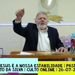Jesus é a nossa estabilidade | Culto On-line | Pastor Zito da Silva | 26 de Julho de 2020