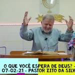 O que você espera de Deus? | Culto Online | Pastor Zito da Silva | 07 de Fevereiro de 2021