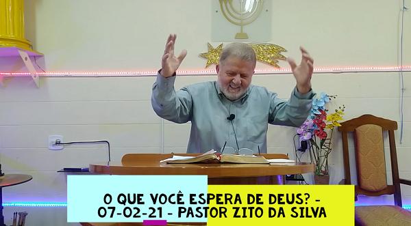 Mensagem do dia 07/02/2021 por Zito da Silva  O que você espera de Deus?