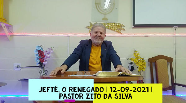 Mensagem do dia 12/09/2021 por Zito da Silva  Jefté, o Renegado